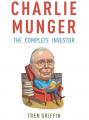 Tren Griffin – Charlie Munger - The Complete Investor